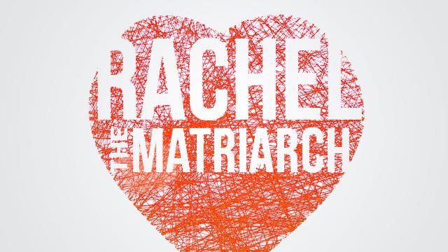 Rachel the Matriarch