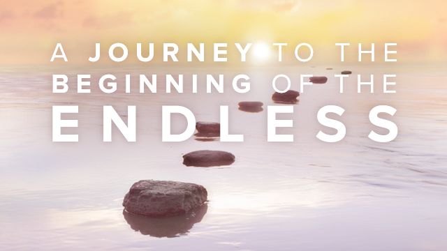 A Journey to the Beginning of the Endless
