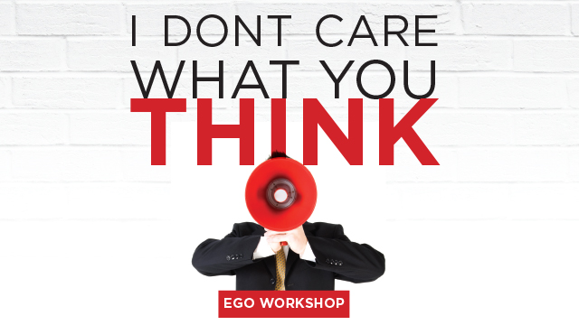 Ego Workshop: I Don't Care What You Think